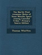 The North-West Amazons af Thomas Whiffen