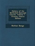 History of the Methodist Episcopal Church, Volume 1 - Primary Source Edition af Nathan Bangs