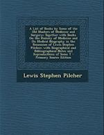 A List of Books by Some of the Old Masters of Medicine and Surgery af Lewis Stephen Pilcher