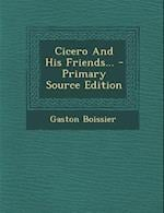 Cicero and His Friends... - Primary Source Edition af Gaston Boissier