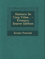 Histoire de Cinq Villes... af Ernest Prarond