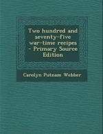Two Hundred and Seventy-Five War-Time Recipes - Primary Source Edition af Carolyn Putnam Webber