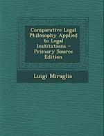 Comparative Legal Philosophy Applied to Legal Institutions - Primary Source Edition