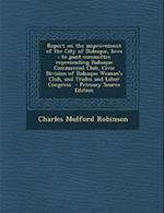 Report on the Improvement of the City of Dubuque, Iowa af Charles Mulford Robinson