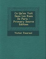 Ce Qu'on Voit Dans Les Rues de Paris - Primary Source Edition af Victor Fournel