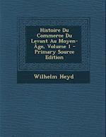 Histoire Du Commerce Du Levant Au Moyen-Age, Volume 1 - Primary Source Edition