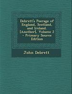 Debrett's Peerage of England, Scotland, and Ireland. [Another], Volume 2 af John Debrett