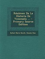 Resumen de La Historia de Venezuela ... af Rafael Maria Baralt, Ramon Diaz