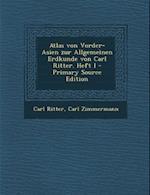 Atlas Von Vorder-Asien Zur Allgemeinen Erdkunde Von Carl Ritter. Heft I - Primary Source Edition af Carl Ritter, Carl Zimmermann