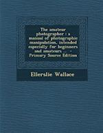 The Amateur Photographer af Ellerslie Wallace