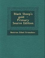 Black Sheep's Gold - Primary Source Edition af Beatrice Ethel Grimshaw