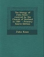 The Liturgy of John Knox af John Knox
