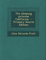 The Sleeping Princess California af Alice Edwards Pratt