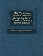 Mid-Victorian. with a Personal Sketch by Sarah Grand - Primary Source Edition af Sarah Grand, Matilda Barbara Betham Edwards