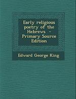 Early Religious Poetry of the Hebrews - Primary Source Edition af Edward George King