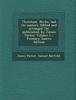 Thatcham, Berks, and Its Manors. Edited and Arranged for Publication by James Parker Volume 1 - Primary Source Edition af Samuel Barfield, James Parker