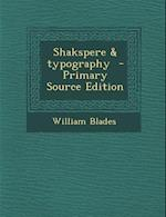 Shakspere & Typography - Primary Source Edition af William Blades