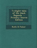 Twilight Tales of the Black Baganda - Primary Source Edition af Ruth B. Fisher