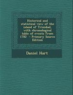 Historical and Statistical View of the Island of Trinidad, with Chronological Table of Events from 1782 af Daniel Hart