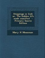 Steppings in God; Or, the Hidden Life Made Manifest af Mary H. Mossman