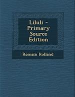 Liluli - Primary Source Edition af Romain Rolland
