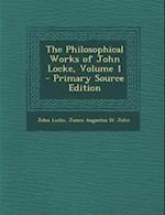 The Philosophical Works of John Locke, Volume 1 - Primary Source Edition af James Augustus St John, John Locke