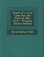 Draft of a Civil Code for the State of New York - Primary Source Edition