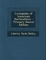 Cyclopedia of American Horticulture - Primary Source Edition af Liberty Hyde Bailey