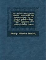 How I Found Livingstone af Henry Morton Stanley