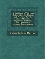A Handbook of Wireless Telegraphy af James Erskine-Murray