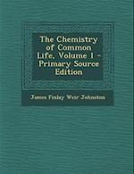 The Chemistry of Common Life, Volume 1 - Primary Source Edition af James Finlay Weir Johnston