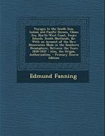 Voyages to the South Seas, Indian and Pacific Oceans, China Sea, North-West Coast, Feejee Islands, South Shetlands, &C af Edmund Fanning