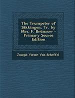The Trumpeter of Sakkingen, Tr. by Mrs. F. Brunnow - Primary Source Edition af Joseph Victor Von Scheffel