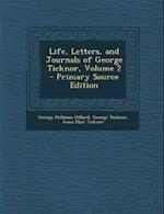 Life, Letters, and Journals of George Ticknor, Volume 2 af Anna Eliot Ticknor, George Stillman Hillard, George Ticknor