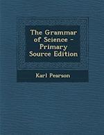 The Grammar of Science af Karl Pearson