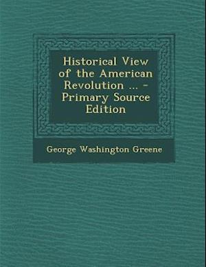 Bog, paperback Historical View of the American Revolution ... - Primary Source Edition af George Washington Greene