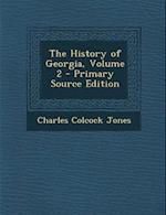 The History of Georgia, Volume 2 af Charles Colcock Jones