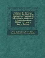 Genesis del Derecho Mexicano; Historia de La Legislacion de Espana En Sus Colonias Americanas y Especialmente En Mexico af Emilio Pardo, Pablo Macedo, Manuel Maria Ortiz De Montellano