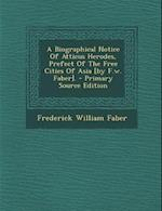 A Biographical Notice of Atticus Herodes, Prefect of the Free Cities of Asia [By F.W. Faber]. af Frederick William Faber