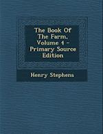 The Book of the Farm, Volume 4 af Henry Stephens