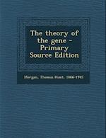 The Theory of the Gene - Primary Source Edition af Thomas Hunt Morgan