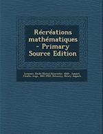 Recreations Mathematiques af Charles Ange Laisant, Emile Michel Hyacinthe Lemoine, Henry Auguste Delannoy