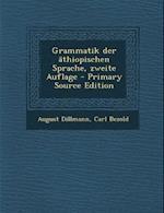 Grammatik Der Athiopischen Sprache, Zweite Auflage - Primary Source Edition af August Dillmann, Carl Bezold