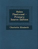 Helen Fleetwood - Primary Source Edition af Charlotte Elizabeth