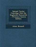 Samuel Taylor Coleridge Und Die Englische Romantik af Alois Brandl