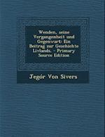 Wenden, Seine Vergangenheit Und Gegenwart af Jegor Von Sivers