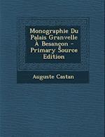 Monographie Du Palais Granvelle a Besancon af Auguste Castan
