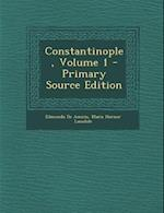 Constantinople, Volume 1 - Primary Source Edition af Edmondo De Amicis, Maria Hornor Lansdale
