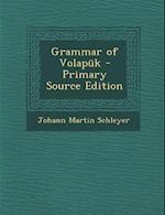 Grammar of Volapuk - Primary Source Edition af Johann Martin Schleyer