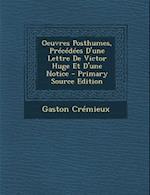 Oeuvres Posthumes, Precedees D'Une Lettre de Victor Huge Et D'Une Notice af Gaston Cremieux